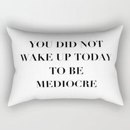 You did not wake up today to be mediocre Rectangular Pillow