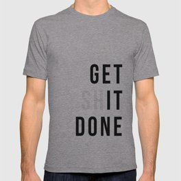 Get Sh(it) Done // Get Shit Done T-shirt