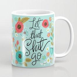 Pretty Sweary: Let that Shit Go Coffee Mug