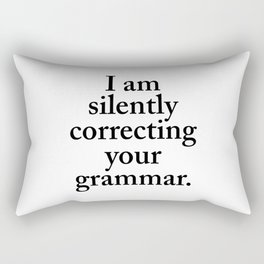 I am silently correcting your grammar Rectangular Pillow